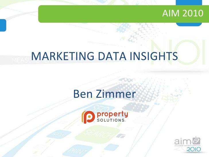AIM 2010 <ul><li>MARKETING DATA INSIGHTS </li></ul><ul><li>Ben Zimmer </li></ul>