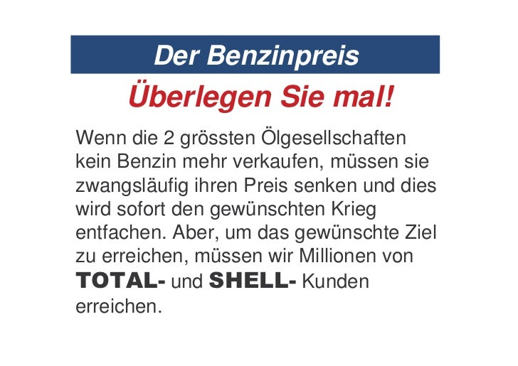 Der Benzinpreis     Überlegen Sie mal!Wenn die 2 grössten Ölgesellschaftenkein Benzin mehr verkaufen, müssen siezwangsläuf...