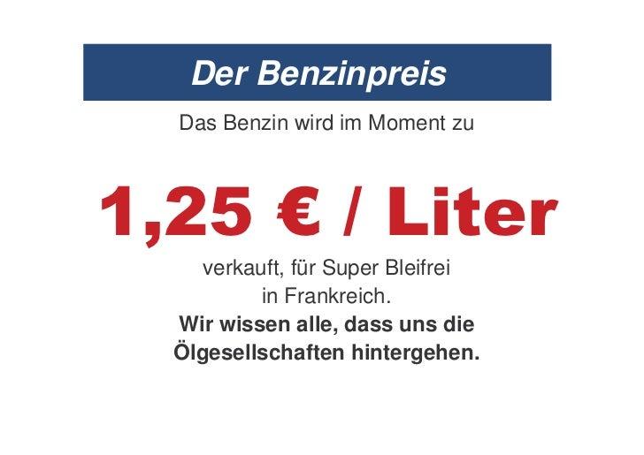 Der BenzinpreisDas Benzin wird im Moment zu34   verkauft, für Super Bleifrei         in Frankreich.Wir wissen alle, dass u...