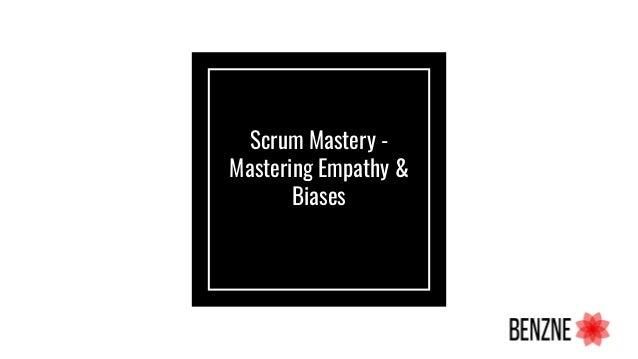 Scrum Mastery - Mastering Empathy & Biases