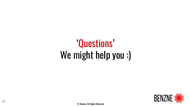 'Questions' We might help you :) 20 © Benzne. All Rights Reserved.