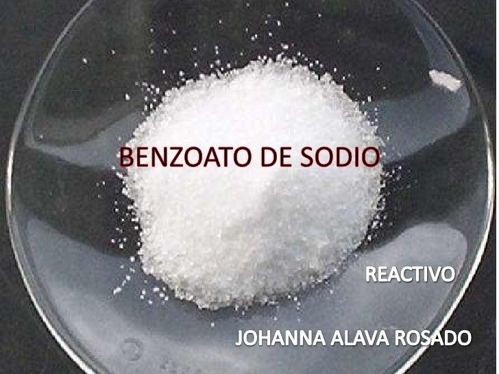 NOMBRES GENERICOS Y            COMERCIALES• Nomenclatura IUPAC: Benzoato Sódico• Otros nombres: E211, benzoato de sosa, sa...