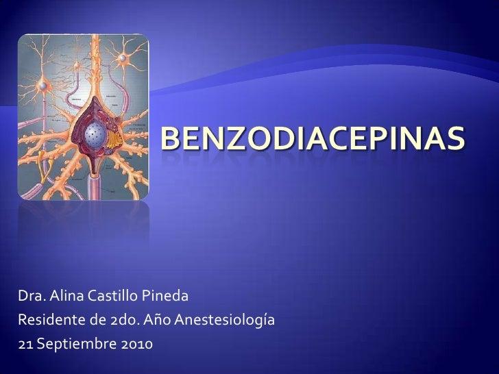 Benzodiacepinas<br />Dra. Alina Castillo Pineda<br />Residente de 2do. Año Anestesiología<br />21 Septiembre 2010<br />