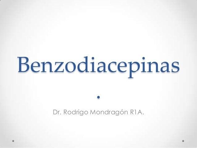 Benzodiacepinas . Dr. Rodrigo Mondragón R1A.