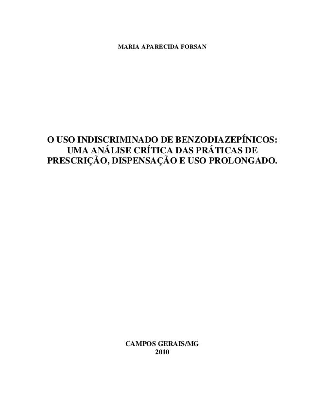 MARIA APARECIDA FORSAN O USO INDISCRIMINADO DE BENZODIAZEPÍNICOS: UMA ANÁLISE CRÍTICA DAS PRÁTICAS DE PRESCRIÇÃO, DISPENSA...
