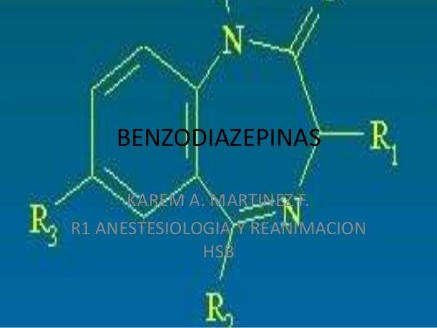 BENZODIAZEPINAS      KAREM A. MARTINEZ F.R1 ANESTESIOLOGIA Y REANIMACION              HSB