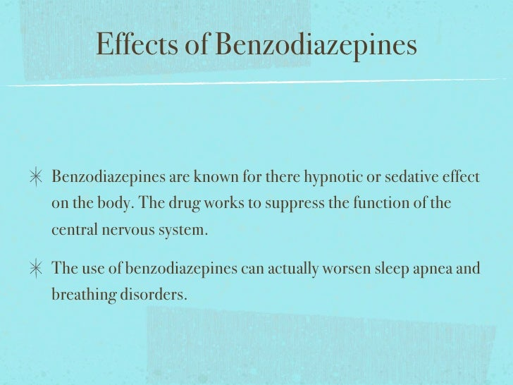 outline the use of benzodiazepines and The effect of benzodiazepines on the brain find rehab now  originally, the use of benzodiazepines were believed to be almost free of adverse effects, but with .