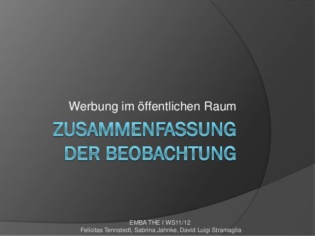 Werbung im öffentlichen Raum                   EMBA THE I WS11/12 Felicitas Tennstedt, Sabrina Jahnke, David Luigi Stramag...