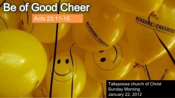 Be of Good Cheer     Acts 23:11-16                     Tallapoosa church of Christ                     Sunday Morning     ...