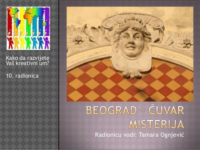 Radionicu vodi: Tamara OgnjevićKako da razvijeteVaš kreativni um?10. radionica