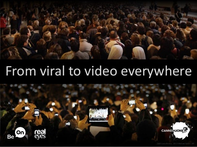 From viral to video everywhere2005 Luca Bruno, 2013 Michael Sohn - AP