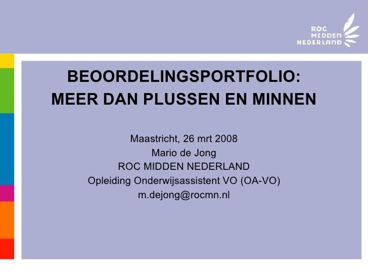 <ul><li>BEOORDELINGSPORTFOLIO: </li></ul><ul><li>MEER DAN PLUSSEN EN MINNEN </li></ul><ul><li>Maastricht, 26 mrt 2008 </li...