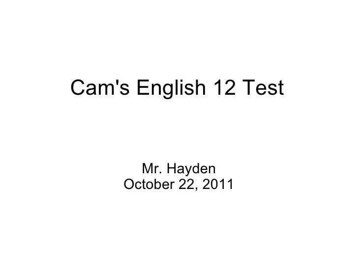 Cam's English 12 Test Mr. Hayden October 22, 2011