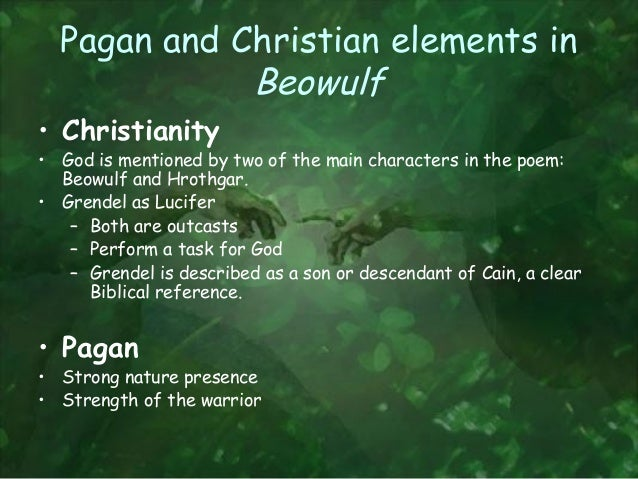 "beowulf christianity and paganism Christianity and paganism in ""beowulf"" the heroic elegiac poem, beowulf, is a reflection of many anglo-saxon ideals and concepts this work was written after the anglo-saxons were already christianized, yet the pagan."