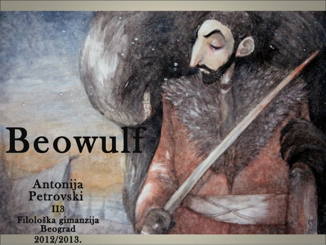 Beowulf   Antonija  Petrovski        II3Filološka gimanzija      Beograd    2012/2013.