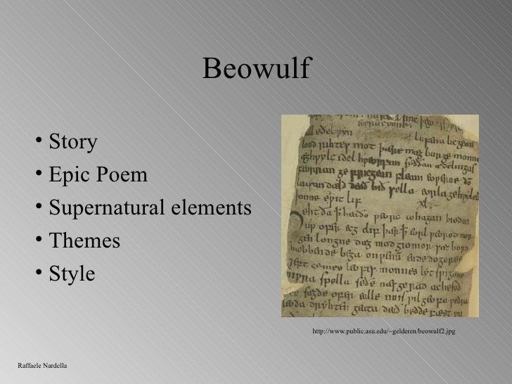 Beowulf <ul><li>Story </li></ul><ul><li>Epic Poem </li></ul><ul><li>Supernatural elements </li></ul><ul><li>Themes </li></...