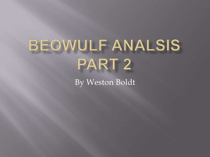 Beowulf analsis part 2<br />By Weston Boldt<br />