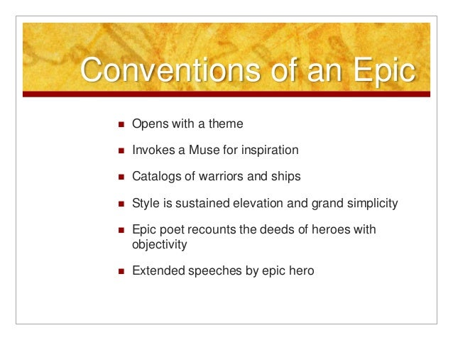 epic conventions Epic: a long narrative poem in elevated style presenting characters of high  position in  conventions of epics.