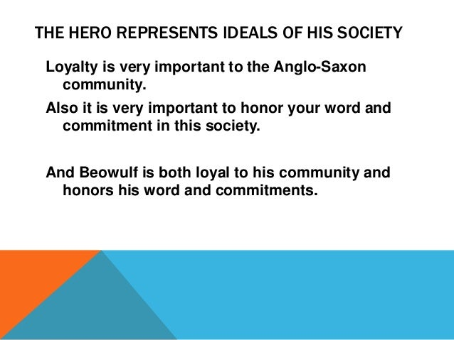 beowulf the exemplar hero in anglo saxon society Most could say beowulf is the perfect example of an anglo-saxon hero first, beowulf shows that he will do anything for fame, glory, and the greater good of society he risks his life in many of his adventures in the poem to achieve these goals.