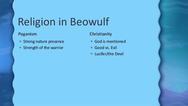 beowulf christianity and paganism essay The story of beowulf shows the effect of the spread of christianity in the early danish paganistic society that values heroic deeds and bravery above all else the.