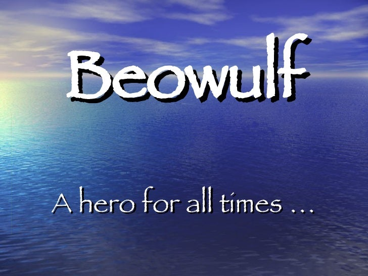 Beowulf A hero for all times …