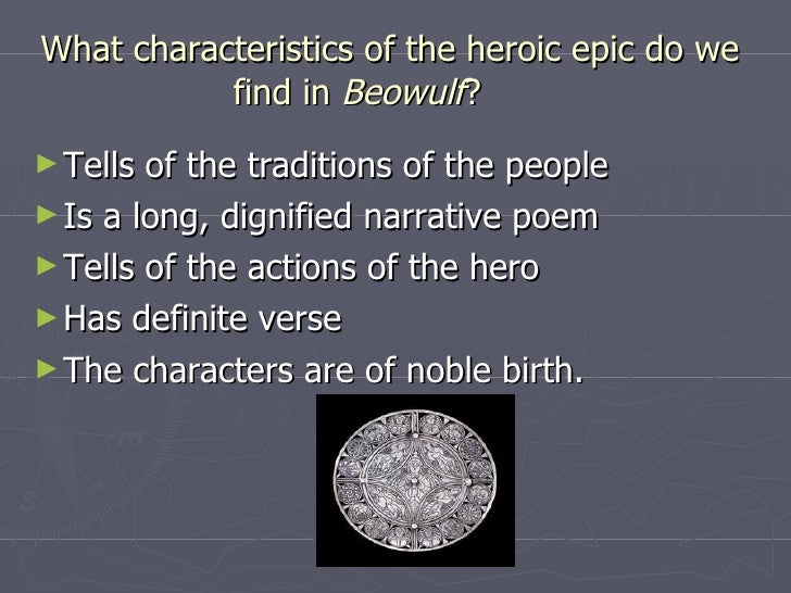whether beowulf has the qualities of an epic hero in the epic poem beowulf Directions: you will keep examples from the epic poem that prove grendel is   opinion—meaning you have to show five examples of whether he is a villain or  he is not  beowulf is the hero who battles the evil grendel and grendel's  mother.