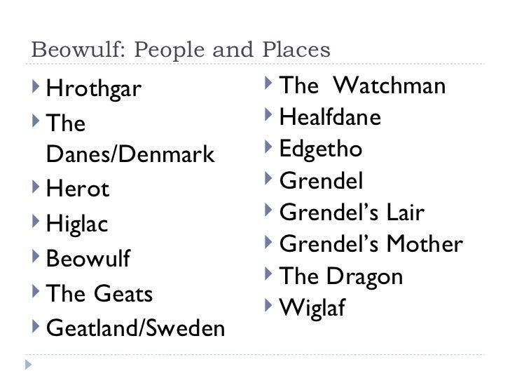 Beowulf: People and Places <ul><li>Hrothgar </li></ul><ul><li>The Danes/Denmark </li></ul><ul><li>Herot </li></ul><ul><li>...