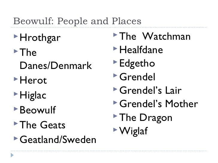 Beowulf: People and Places Hrothgar           The  Watchman The                Healfdane  Danes/Denmark      Edgetho...