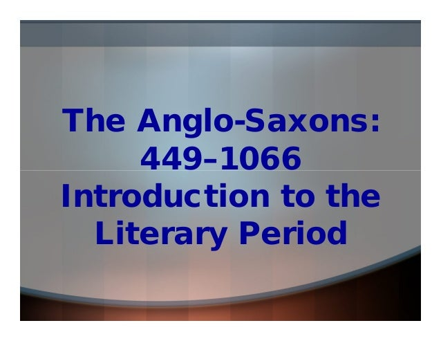 The Anglo-Saxons: 449–1066 Introduction to the Literary Period