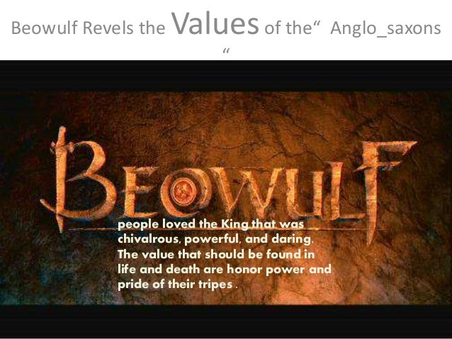 beowulf and the anglo saxon values The three most important anglo-saxon values were loyalty, lineage and heroism   for example, in beowulf these words that i, alone and with the help of my.