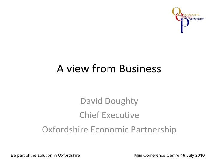 A view from Business David Doughty Chief Executive Oxfordshire Economic Partnership