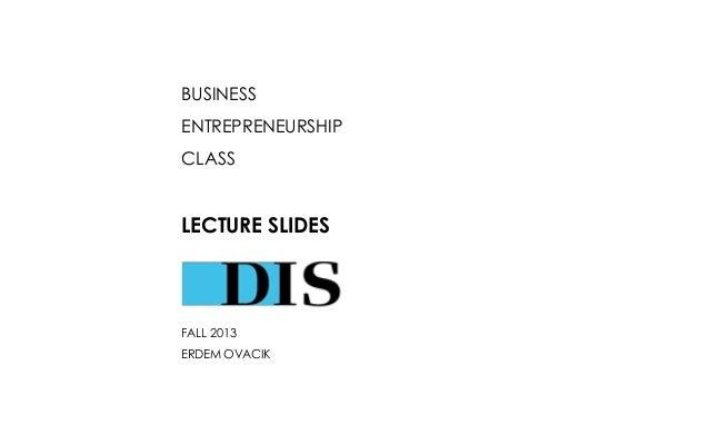 BUSINESS ENTREPRENEURSHIP CLASS LECTURE SLIDES FALL 2013 ERDEM OVACIK