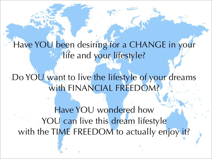 Have YOU been desiring for a CHANGE in your          life and your lifestyle?Do YOU want to live the lifestyle of your dre...