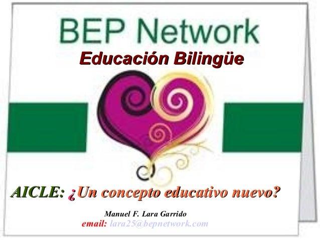 Educación BilingüeEducación Bilingüe AICLE:AICLE: ¿¿Un concepto educativo nuevo?Un concepto educativo nuevo? Manuel F. Lar...
