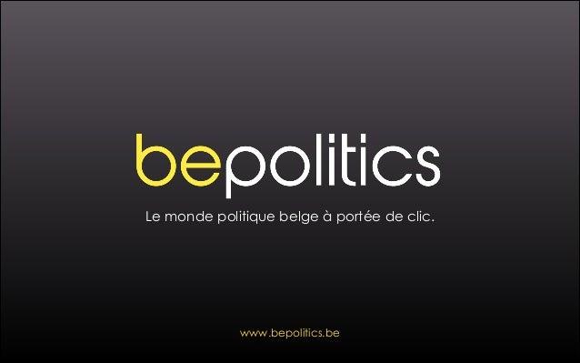 Le monde politique belge à portée de clic. www.bepolitics.be
