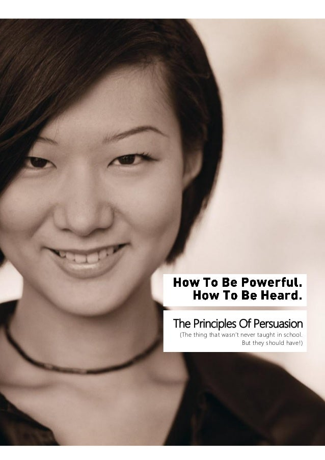 [DOCUMENT TITLE]  The Principles Of Persuasion (The thing that wasn't never taught in school. But they should have!)