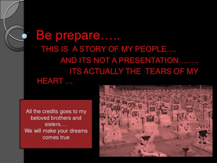 Be prepare…..<br /> THIS IS  A STORY OF MY PEOPLE….<br />           AND ITS NOT A PRESENTATION……..<br />               ITS...