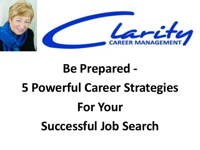 Be Prepared -5 Powerful Career StrategiesFor YourSuccessful Job Search