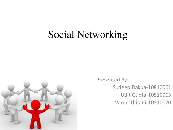 Social Networking<br />Presented By-<br />Sudeep Dakua-10810061<br />Udit Gupta-10810065<br />Varun Thirani-10810070<br />