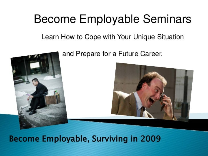 Become Employable Seminars        Learn How to Cope with Your Unique Situation               and Prepare for a Future Care...