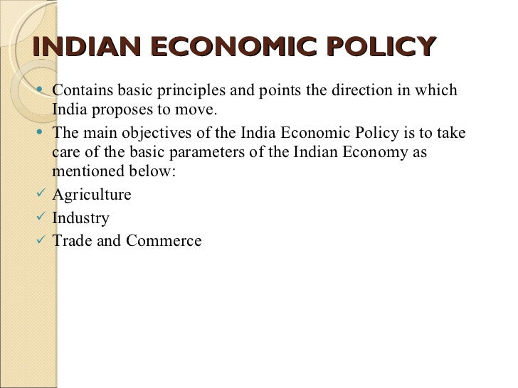new indian economic policies India embarked on economic reforms in 1991, in the wake of a balance of  payments crisis issues concerning economic policy, impact of the reforms on  poverty,.