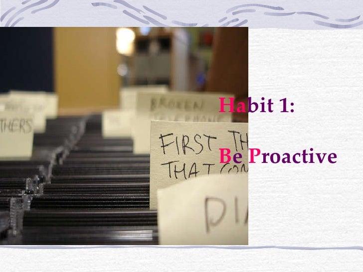Ha bit 1:  B e  P roactive