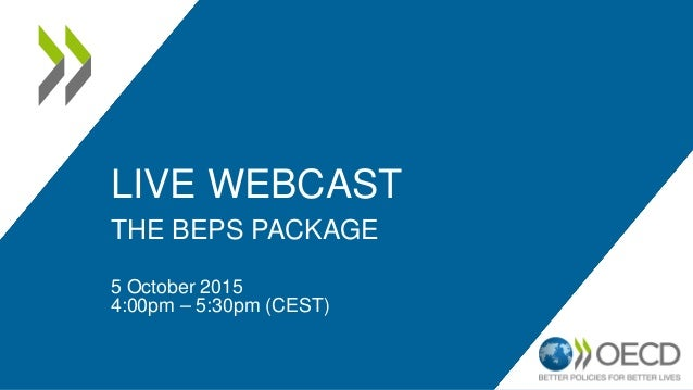 LIVE WEBCAST THE BEPS PACKAGE 5 October 2015 4:00pm – 5:30pm (CEST)