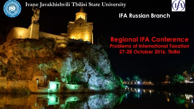 IFA Russian Branch Ivane Javakhishvili Tbilisi State University Regional IFA Conference Problems of International Taxation...
