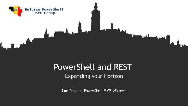 PowerShell and REST Expanding your Horizon Luc Dekens, PowerShell MVP, vExpert
