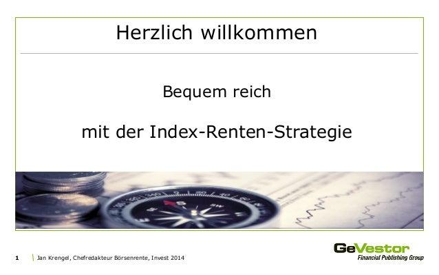 Jan Krengel, Chefredakteur Börsenrente, Invest 20141 Herzlich willkommen Bequem reich mit der Index-Renten-Strategie