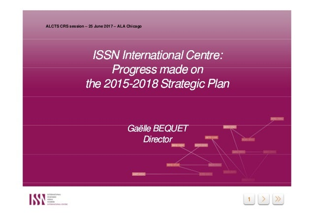 1 ISSN International Centre: Progress made on the 2015-2018 Strategic Plan Gaëlle BEQUET Director ISSN International Centr...