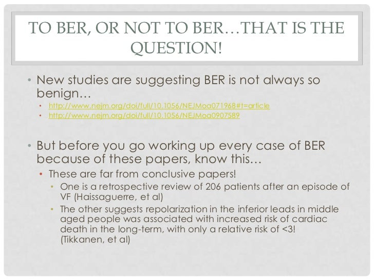 TO BER, OR NOT TO BER…THAT IS THE           QUESTION!• New studies are suggesting BER is not always so  benign…  • http://...