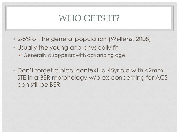 WHO GETS IT?• 2-5% of the general population (Wellens, 2008)• Usually the young and physically fit  • Generally disappears...