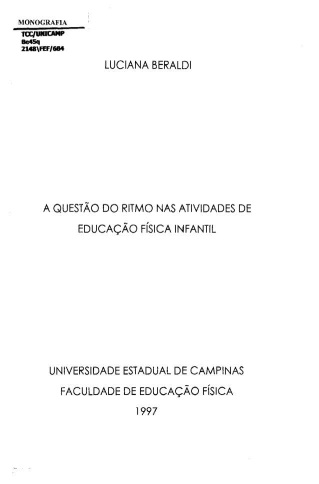 MONOGRAFIA ta:/UIIICAMP Be45q 21A8FEF/684 LUCIANA BERALDI A QUESTÃO DO RITMO NAS ATIVIDADES DE EDUCAÇÃO FÍSICA INFANTIL UN...